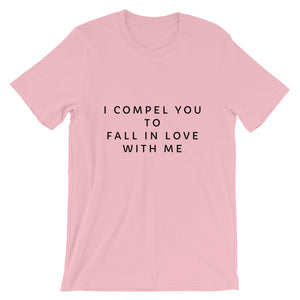 Open image in slideshow, I compel you to fall in love with me Unisex Tee