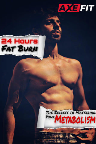 24 Hour Fat Burn: The Secrets To Mastering Your Metabolism - AXEFIT.CO