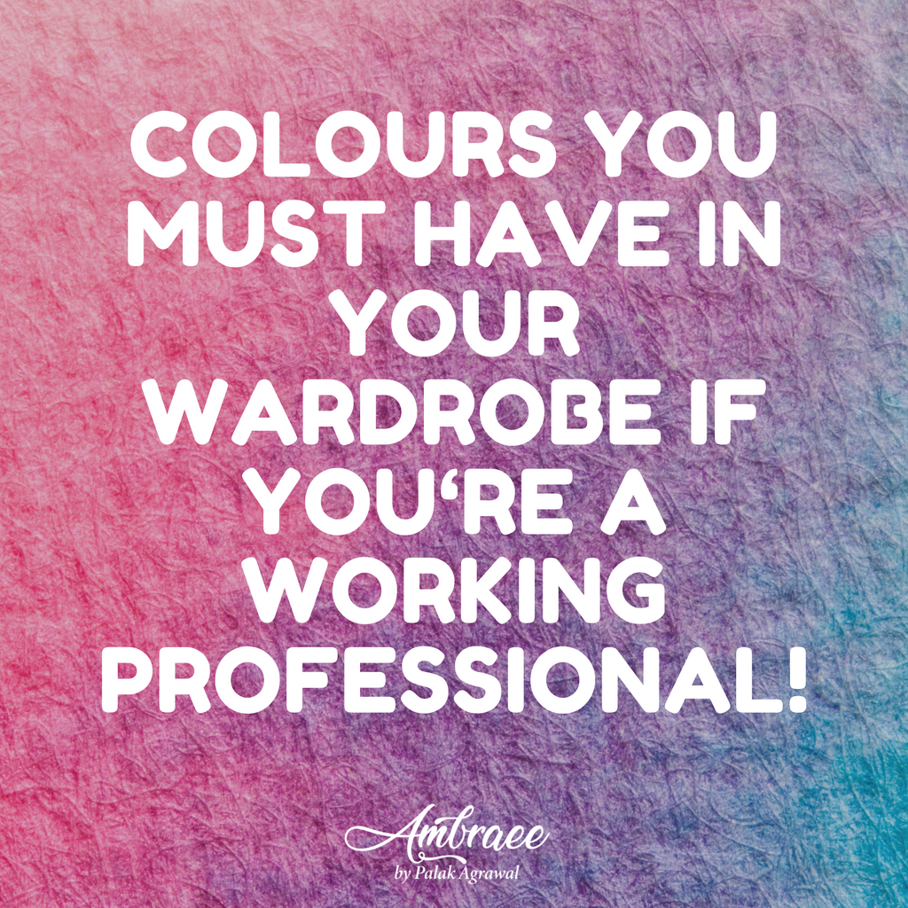Colours you must have in your wardrobe if you're a working professional! - Ambraee