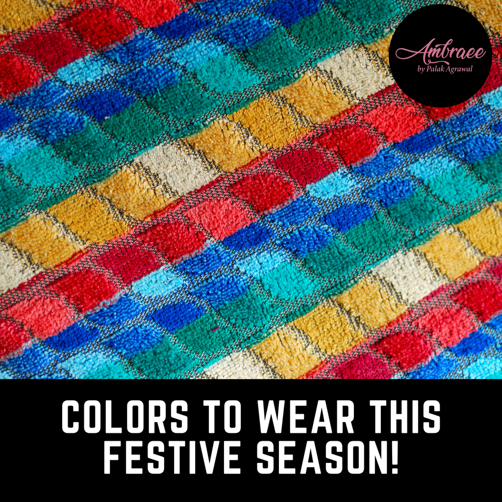 Colors to wear this Festive Season!