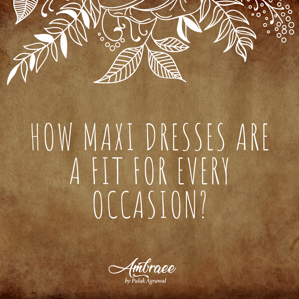 How maxi dresses are a fit for every occasion? - Ambraee