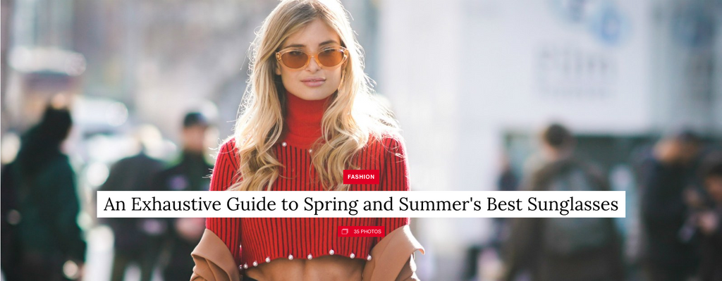 An Exhaustive Guide to Spring and Summer's Best Sunglasses