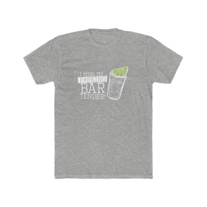 I Miss My Bartender Unisex Cotton Crew Tee