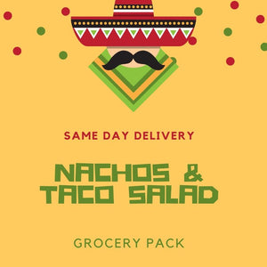 Nachos and Taco Salad Grocery Pack - SAME DAY DELIVERY