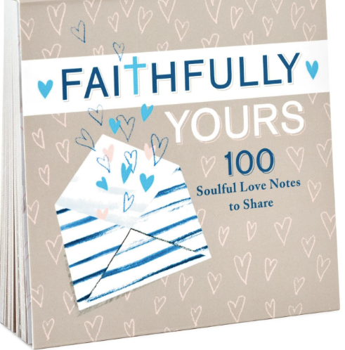 Faithfully Yours 100  Soulful Love Notes To Share