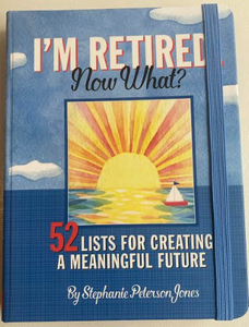 I'm Retired Now What? (Journal)