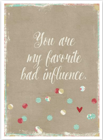 You Are My Favorite Bad Influence Card