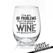 I've Got 99 Problems | Wine Glass