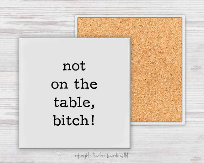 Not On The Table B-tch | Coaster