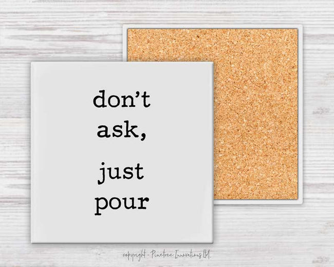 Don't Ask Just Pour | Coaster