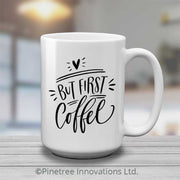 But First Coffee | 15oz Mug
