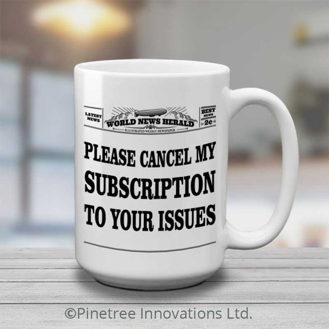 Please Cancel My Subscription | 15oz Mug