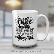 Coffee, Because Hating Your Job | 15oz Mug