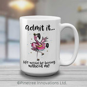 Admit It, Life Would Be Boring | 15oz Mug