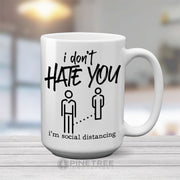 I Don't Hate You | 15oz Mug