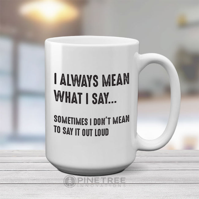 I Always Mean What I Say | 15oz Mug
