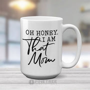 Oh Honey, I Am That Mom | 15oz Mug