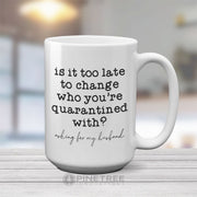 Is It Too Late To Change | 15oz Mug