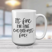 It's Fine, I'm Fine, Everythings Fine | 15oz Mug