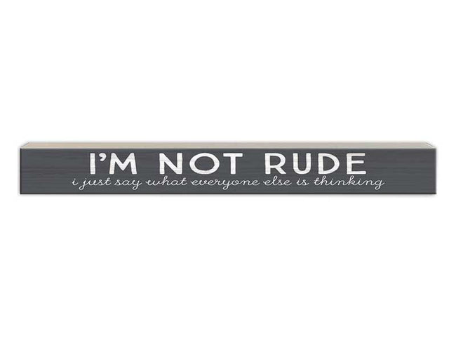 I'm Not Rude, I Just Say What Everyone Else is Thinking