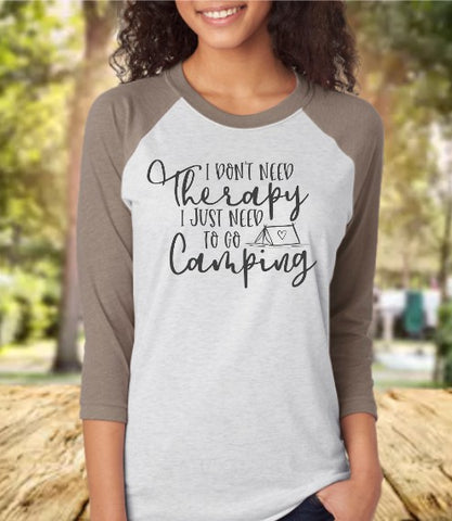 I Don't Need Therapy I Just Need To Go Camping Baseball 3/4 Sleeve Raglan Tee