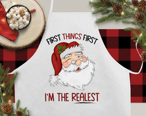 First Things First I'm The Realest Santa Christmas Kitchen Apron