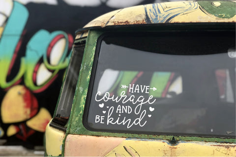 Have Courage Be Kind Car Decal
