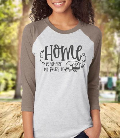 Home Is Where We Park It Baseball 3/4 Sleeve Raglan Tee