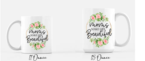 Moms Make Life Beautiful Coffee Mug