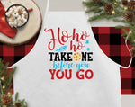 Ho Ho Ho Take One Before You Go Christmas Kitchen Apron