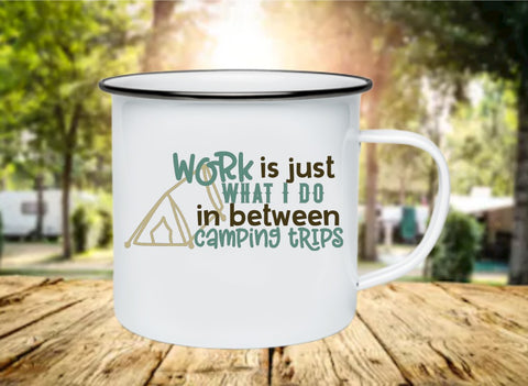 Work Is Just What I do In Between Camping Trips 11oz Enamel Camp Mug