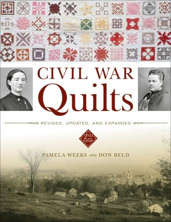 Civil War Quilts: Revised, Updated, and Expanded Pamela Weeks & Don Beld