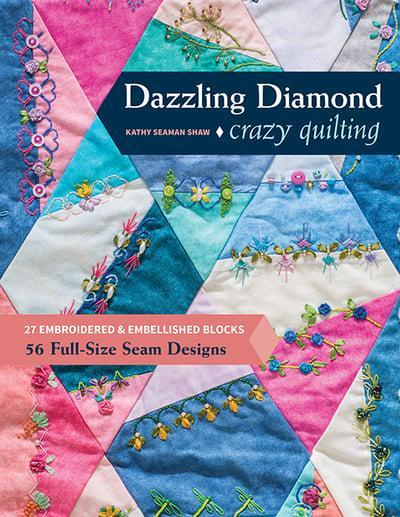 Crazy Quilting - Dazzling Diamonds by Kathy Seaman Shaw