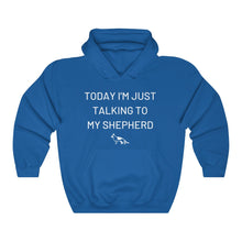 Load image into Gallery viewer, Today I'm Just Talking To My Shepherd Hooded Sweatshirt, Dog Lovers Jumper, Shepherd Hoodie, Unisex Sweatshirt