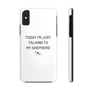 Today I'm just talking to my shepherd phone case - Case Mate Tough