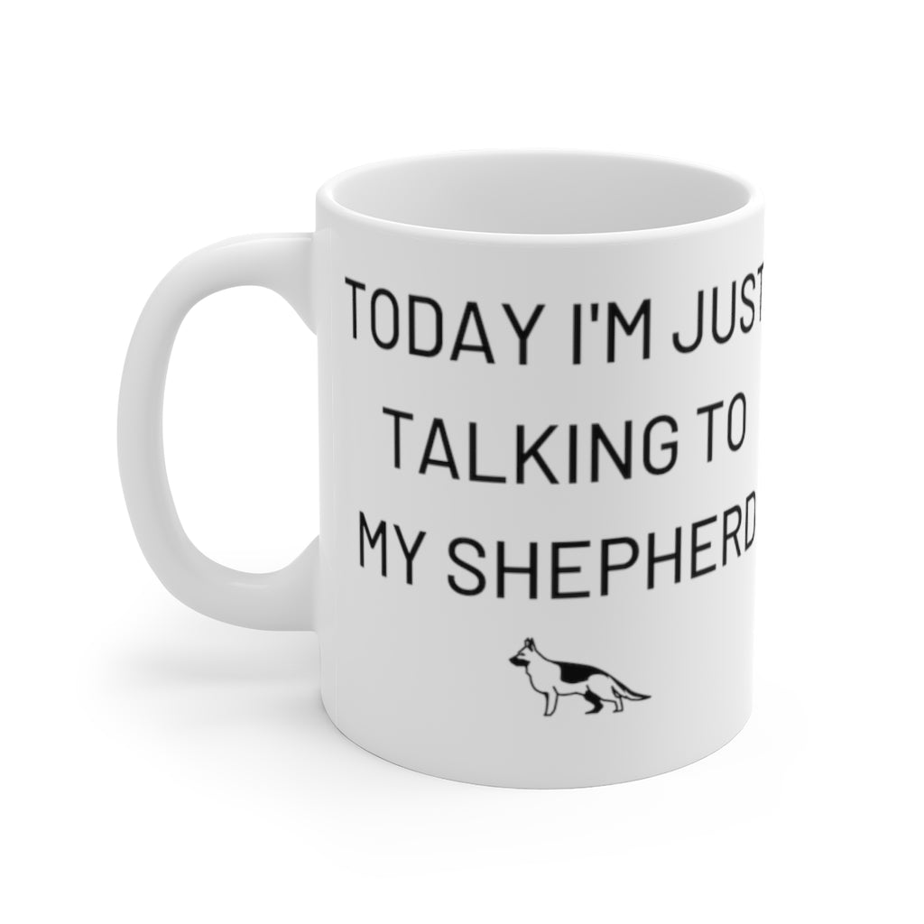 Today I'm Just Talking To My Shepherd Mug, Coffee Drinker, German Shepherd Gift