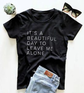 It's a beautiful day to leave me alone Women tshirt Cotton Casual Funny t shirt For Lady Yong Girl Top Tee Hipster Tumblr S-156