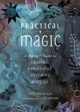 Practical Magic: A Beginner's Guide To Horoscopes, Psychics, & Spells
