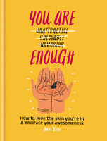 You Are Enough: How To Love The Skin You're In & Embrace Your Awesomeness