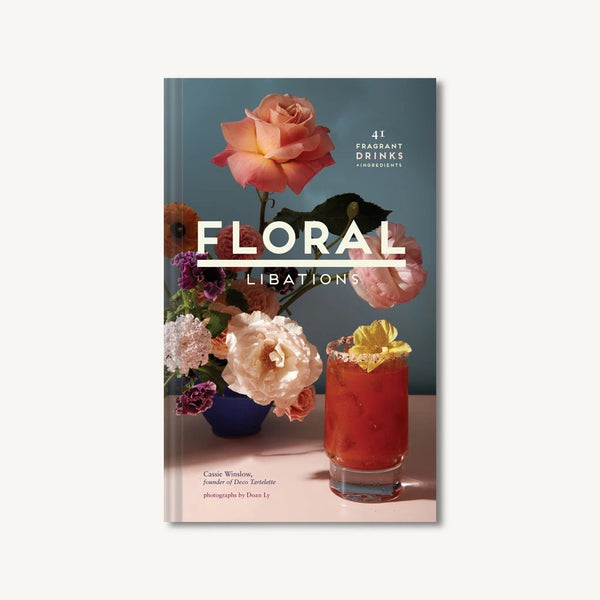 Floral Libations 41 Fragrant Drinks + Ingredients