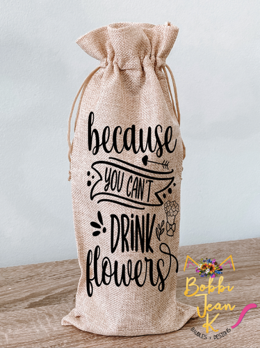 Because You Can't Drink Flowers Wine Bag
