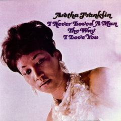Aretha Franklin: I Never Loved A Man The Way I Loved You, 1967, Atlantic