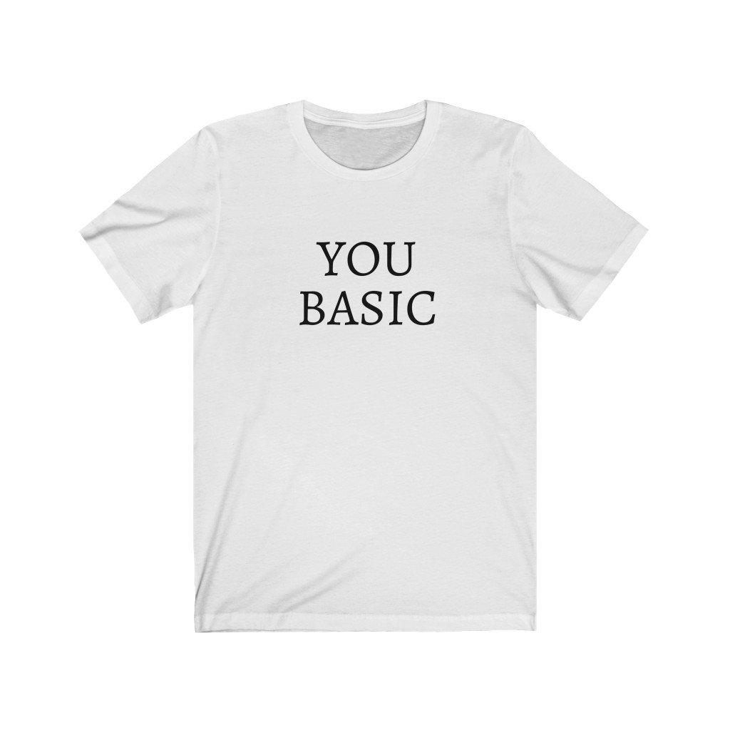 Funny shirts design from Rainbow Rave - the 'You Basic' tee. Custom, funny shirt that gives snortee funny shirts a run for their money. White shirt with black writing featuring our 'You Basic' phrase.