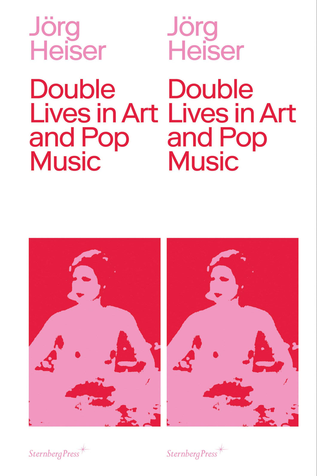 Jörg Heiser, <br>Double Lives in Art and Pop Music