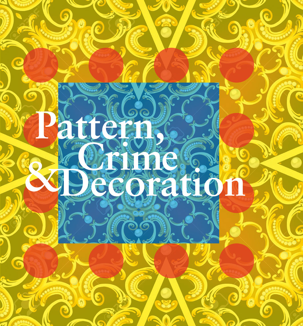 Pattern, Crime & Decoration