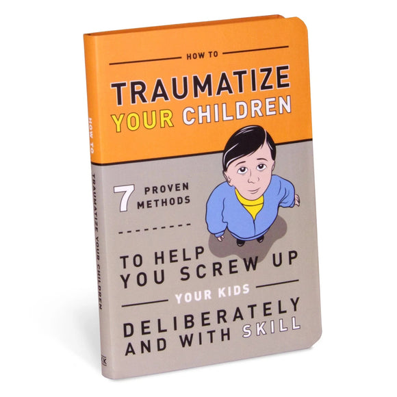 How To Traumatize Your Children With Skill Humorous Book