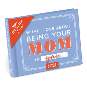 What I Love About Being Your Mom Fill in the Love Gift Book