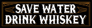 Save Water Drink Whiskey