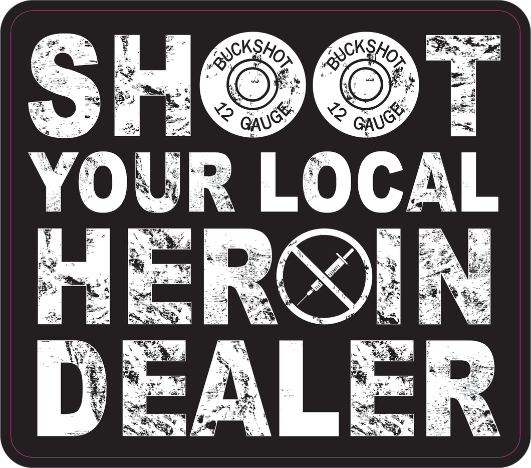 Shoot Your Local Heroin Dealer Decal