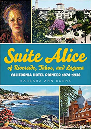 Suite Alice of Riverside, Tahoe, and Laguna: California Hotel Pioneer 1874-1938 (America Through Time)